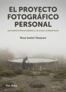 Portada del libro de Rosa Isabel Vazquez, El proyecto fotográfico personal